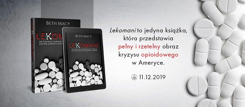 Lekomani – Jak koncerny farmaceutyczne i lekarze potrafią uzależnić pacjentów od leków (Beth Macy) – Recenzja książki